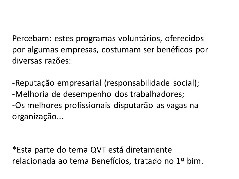 Percebam: estes programas voluntários, oferecidos por algumas empresas, costumam ser benéficos por diversas razões: