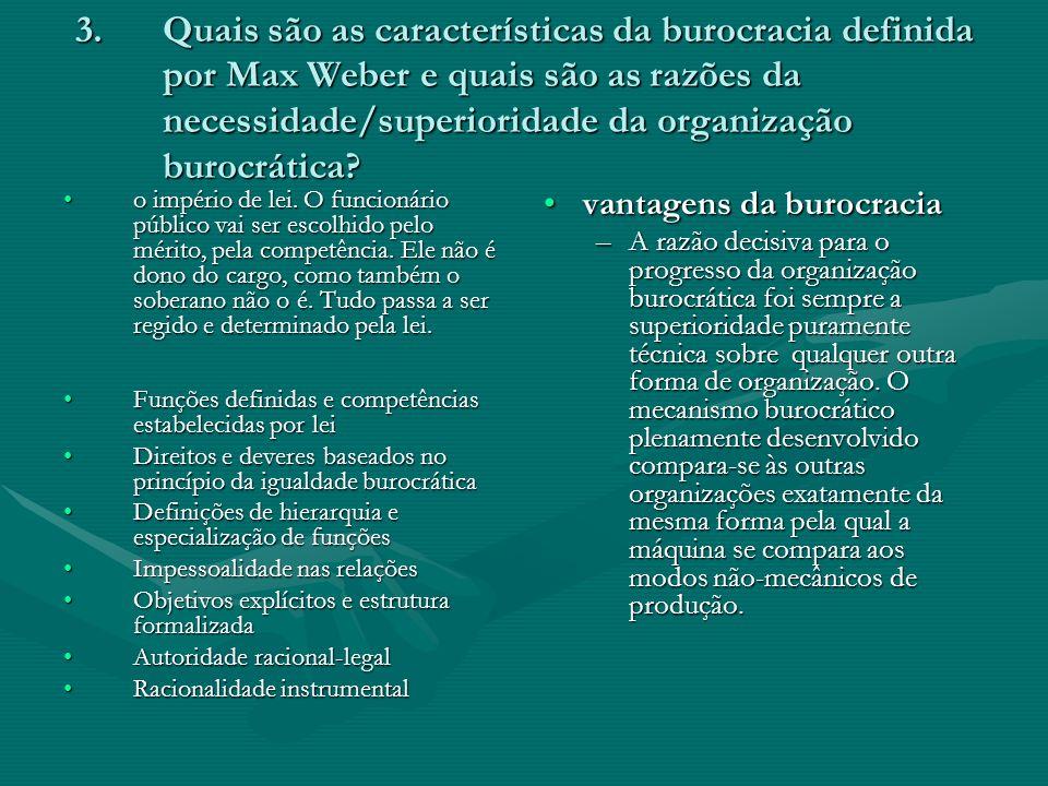 Quais são as características da burocracia definida por Max Weber e quais são as razões da necessidade/superioridade da organização burocrática