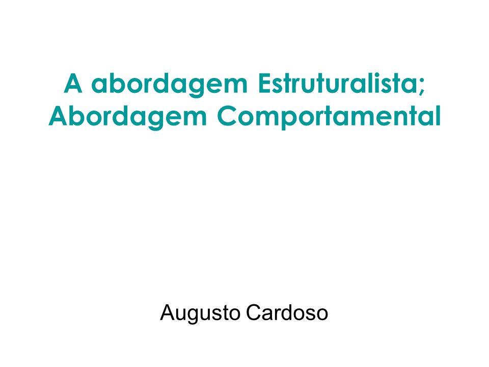 A abordagem Estruturalista; Abordagem Comportamental