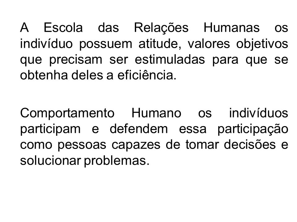 A Escola das Relações Humanas os indivíduo possuem atitude, valores objetivos que precisam ser estimuladas para que se obtenha deles a eficiência.