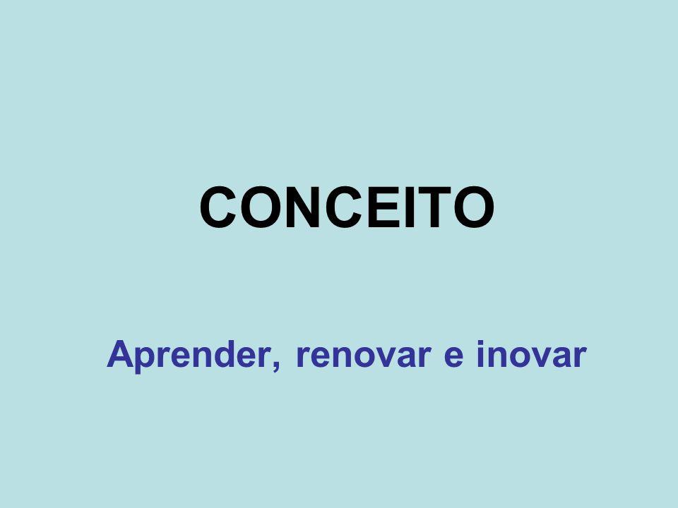 CONCEITO Aprender, renovar e inovar