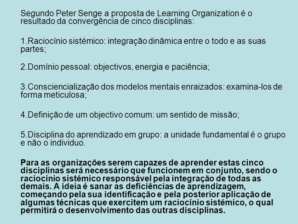 Segundo Peter Senge a proposta de Learning Organization é o resultado da convergência de cinco disciplinas: