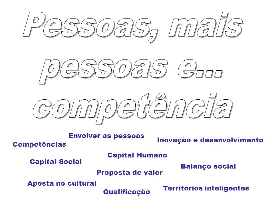 Pessoas, mais pessoas e... competência Envolver as pessoas