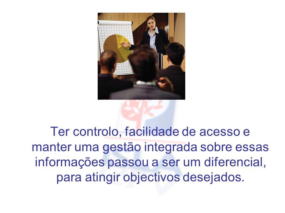 Ter controlo, facilidade de acesso e manter uma gestão integrada sobre essas informações passou a ser um diferencial, para atingir objectivos desejados.