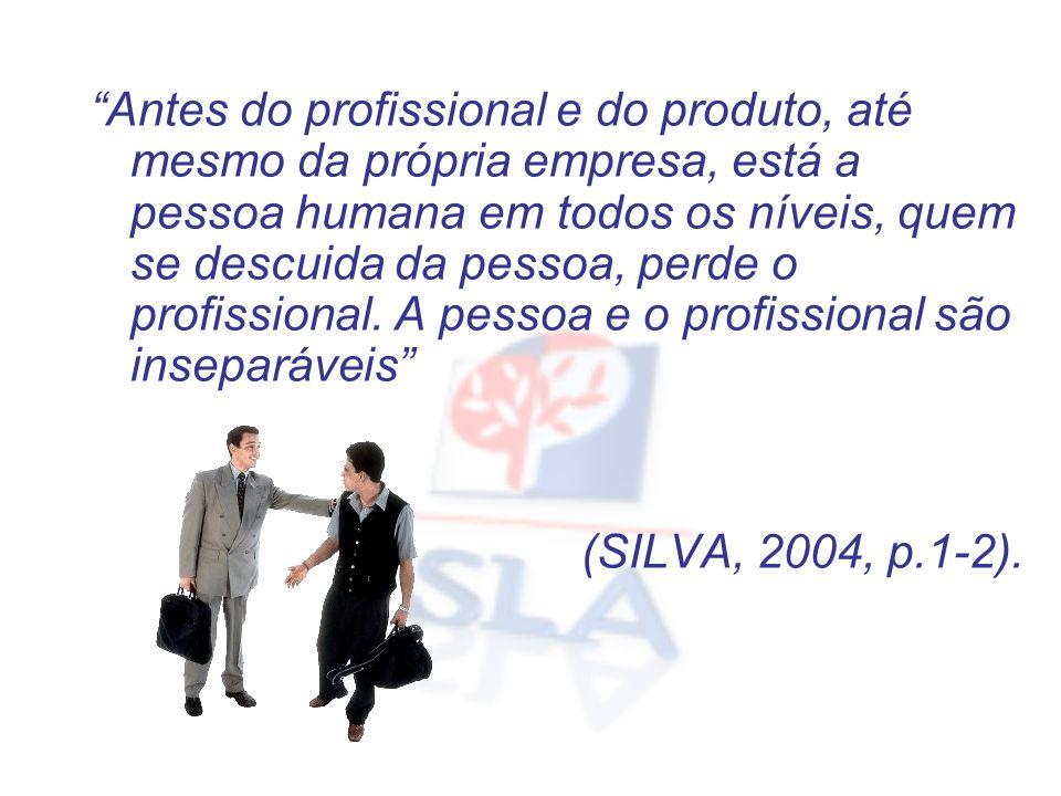 Antes do profissional e do produto, até mesmo da própria empresa, está a pessoa humana em todos os níveis, quem se descuida da pessoa, perde o profissional. A pessoa e o profissional são inseparáveis