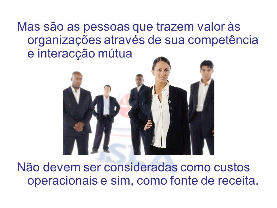 Mas são as pessoas que trazem valor às organizações através de sua competência e interacção mútua