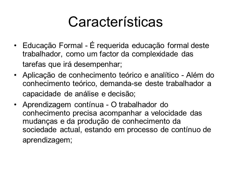 Características Educação Formal - É requerida educação formal deste trabalhador, como um factor da complexidade das tarefas que irá desempenhar;