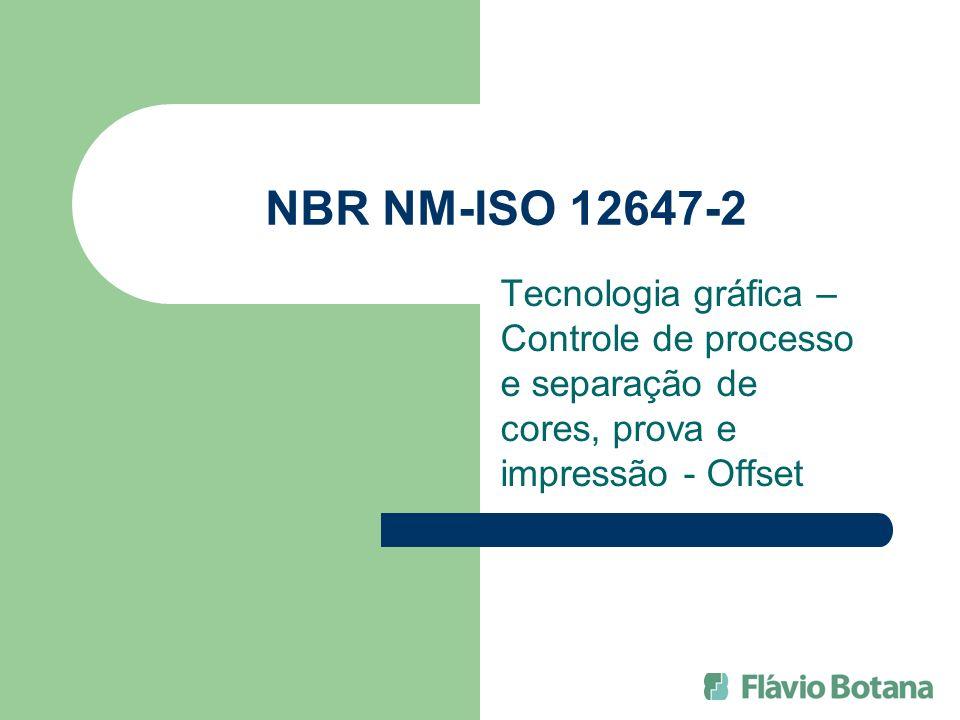 NBR NM-ISO 12647-2 Tecnologia gráfica – Controle de processo e separação de cores, prova e impressão - Offset.