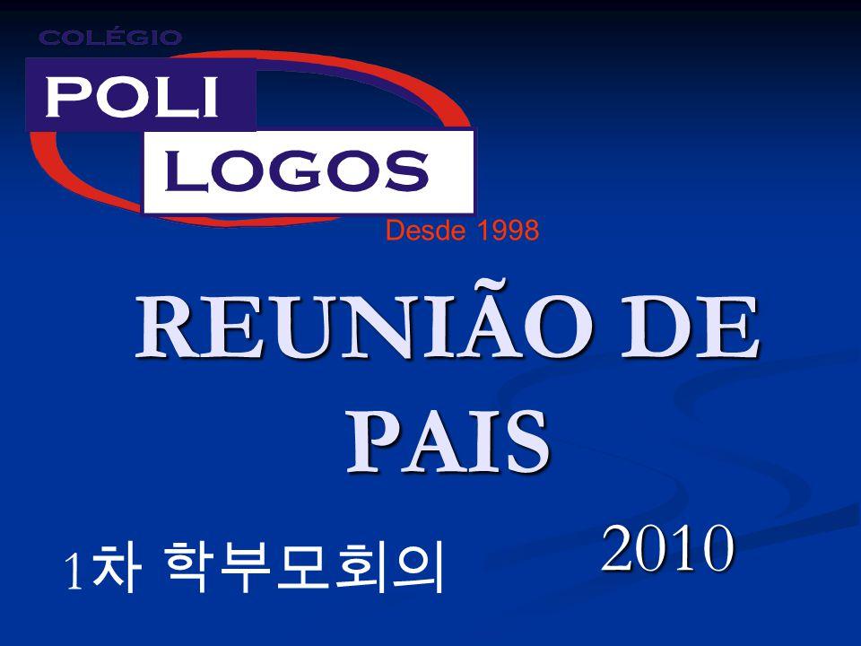 Desde 1998 REUNIÃO DE PAIS 2010 1차 학부모회의
