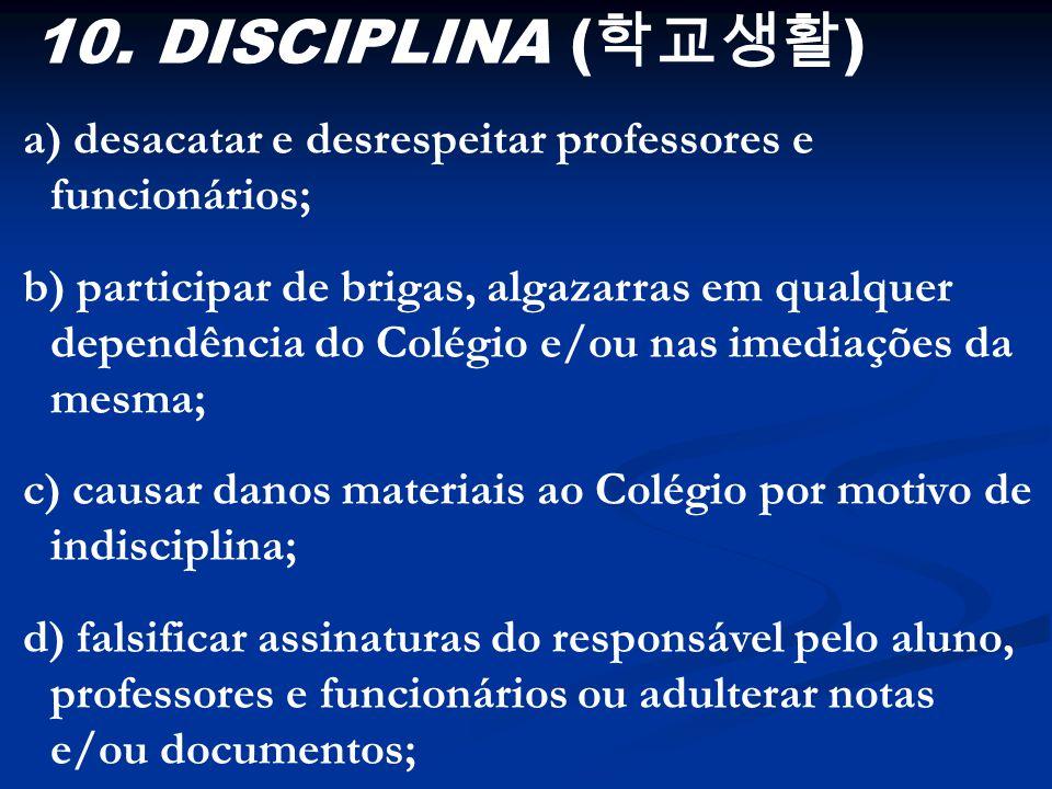 10. DISCIPLINA (학교생활) a) desacatar e desrespeitar professores e funcionários;