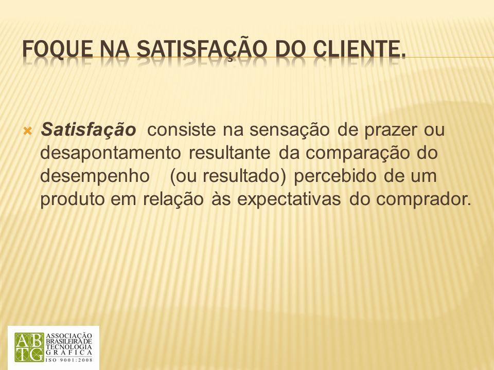 Foque na satisfação do cliente.
