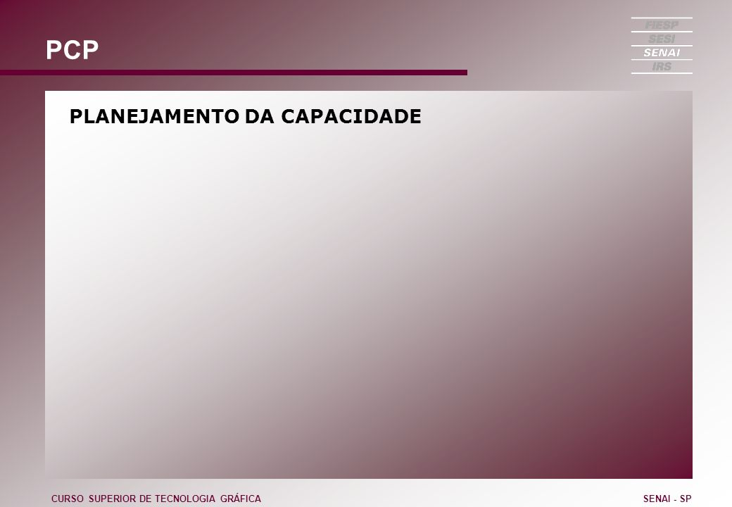 PCP PLANEJAMENTO DA CAPACIDADE CURSO SUPERIOR DE TECNOLOGIA GRÁFICA