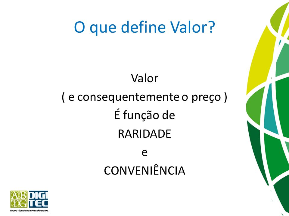O que define Valor Valor ( e consequentemente o preço ) É função de RARIDADE e CONVENIÊNCIA