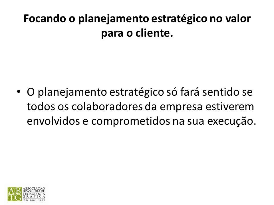 Focando o planejamento estratégico no valor para o cliente.