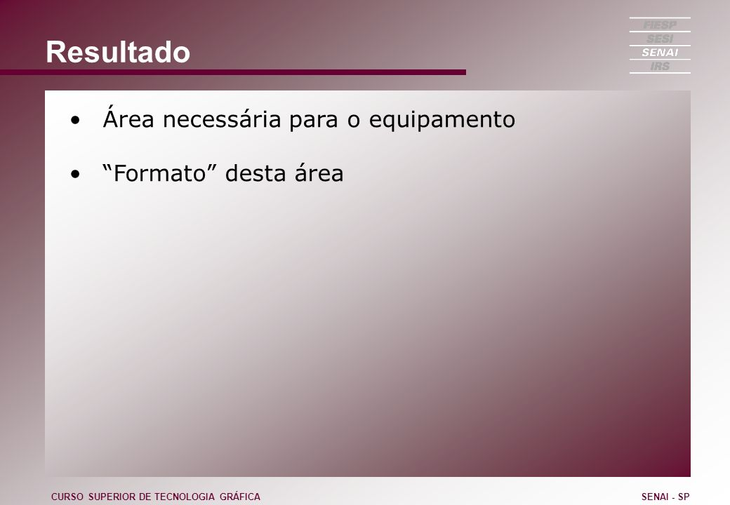 Resultado Área necessária para o equipamento Formato desta área
