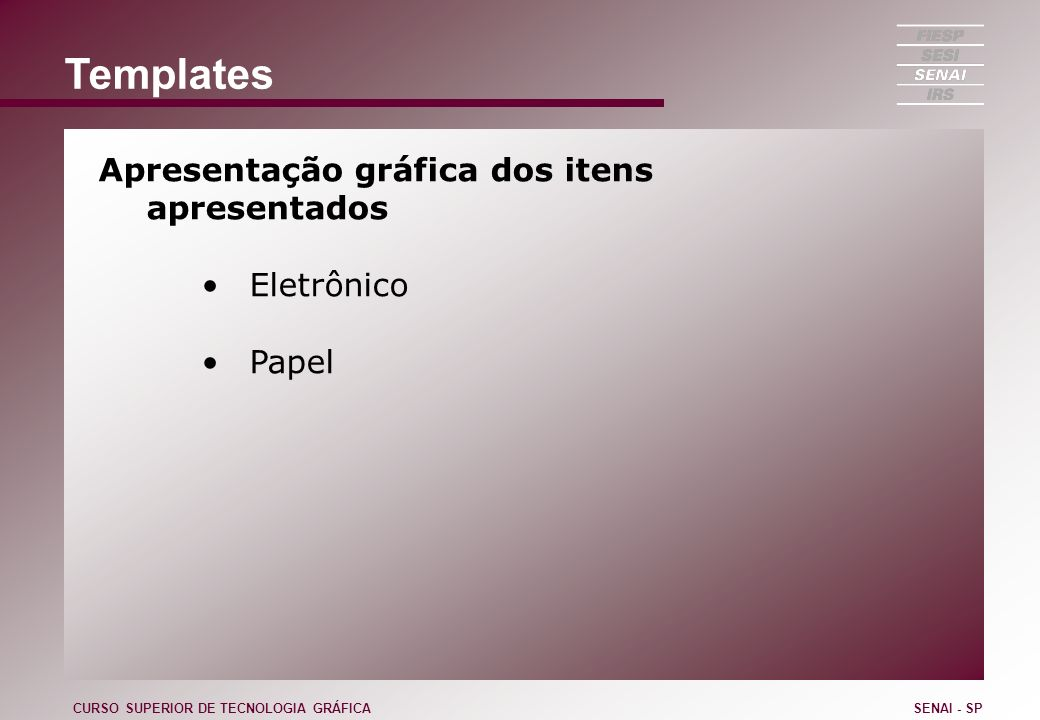Templates Apresentação gráfica dos itens apresentados Eletrônico Papel