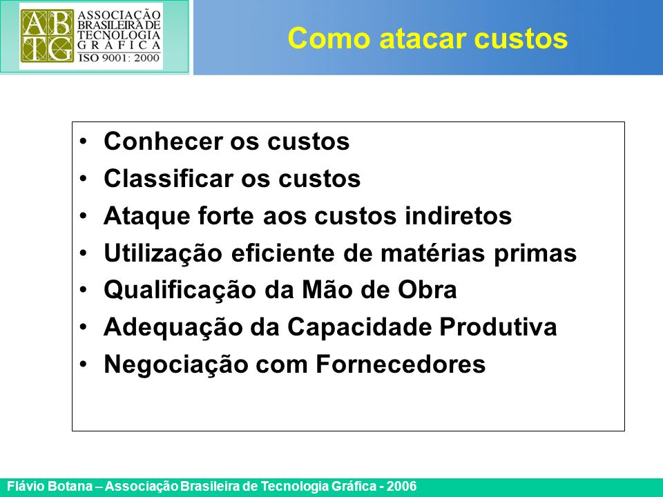 Como atacar custos Conhecer os custos Classificar os custos