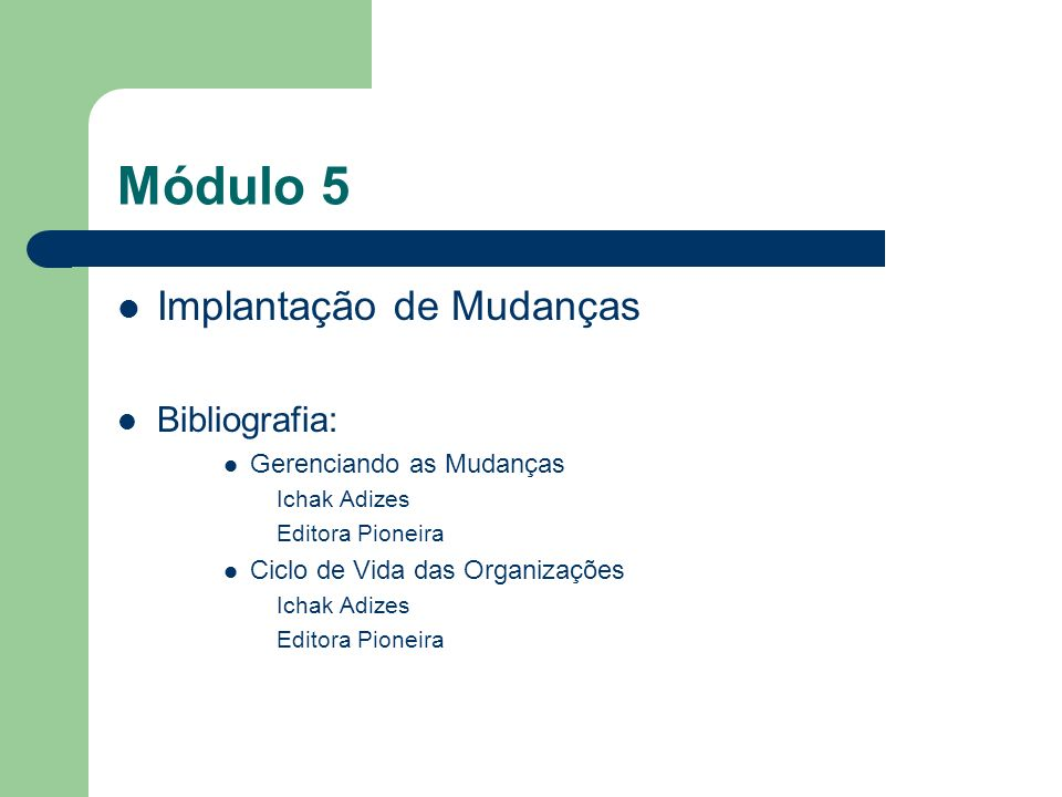 Módulo 5 Implantação de Mudanças Bibliografia: Gerenciando as Mudanças