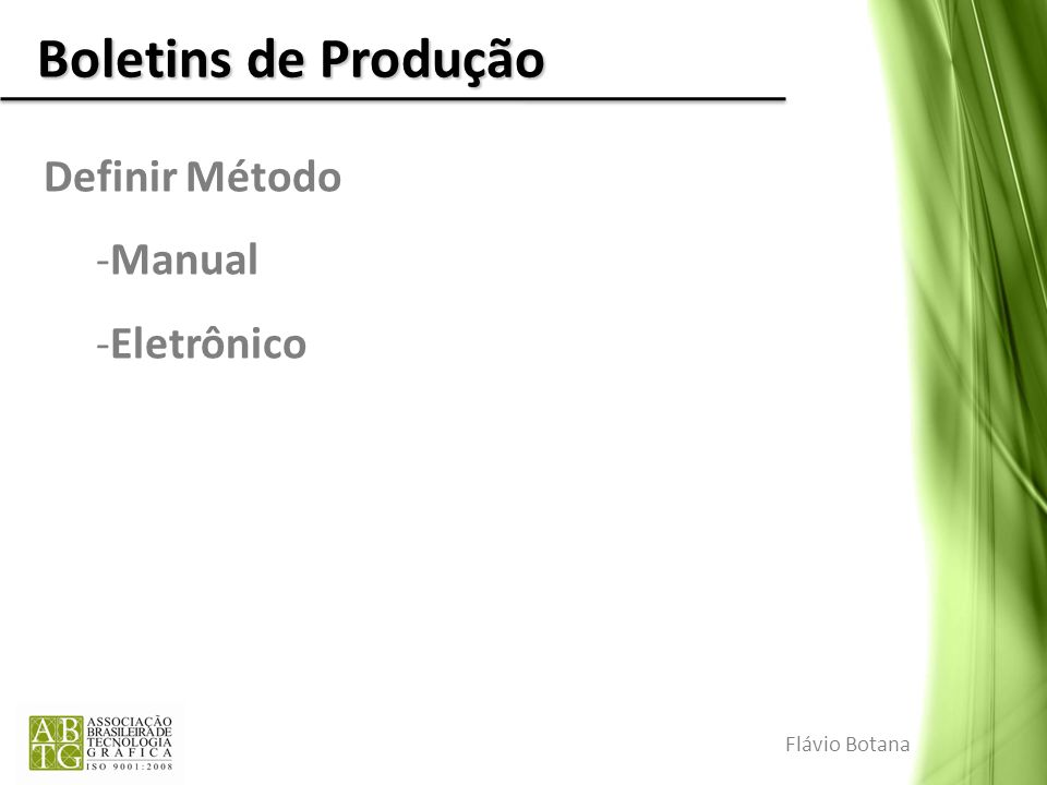 Boletins de Produção Definir Método Manual Eletrônico Flávio Botana