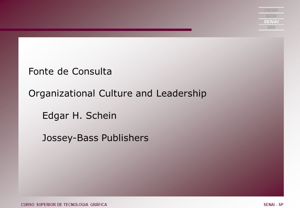 Organizational Culture and Leadership Edgar H. Schein