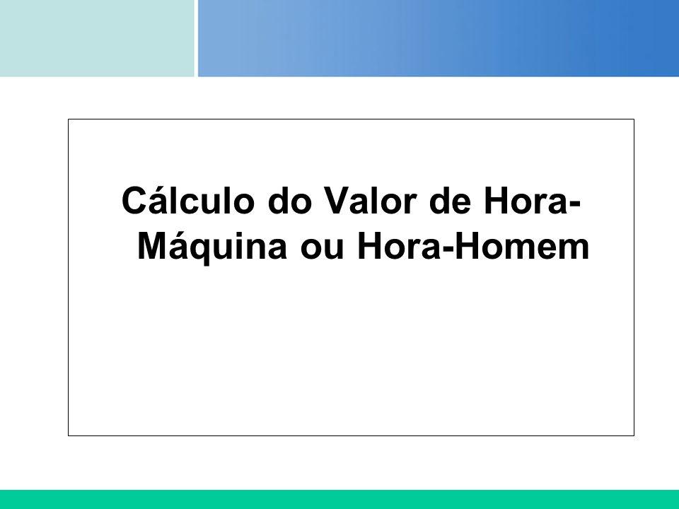 Cálculo do Valor de Hora-Máquina ou Hora-Homem