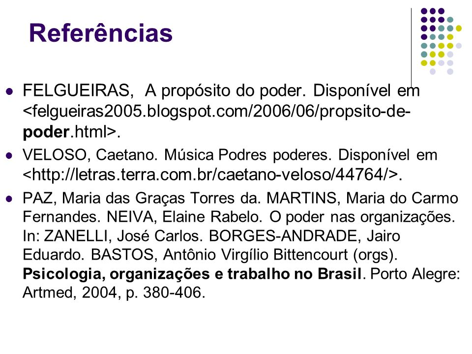 Referências FELGUEIRAS, A propósito do poder. Disponível em <felgueiras2005.blogspot.com/2006/06/propsito-de-poder.html>.