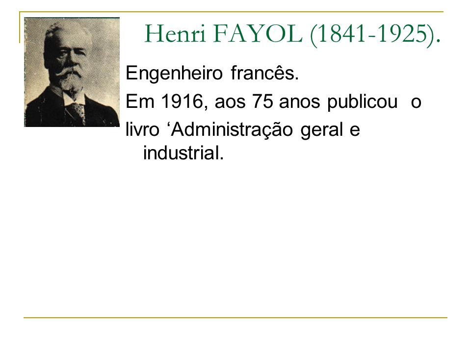 Henri FAYOL (1841-1925). Engenheiro francês.