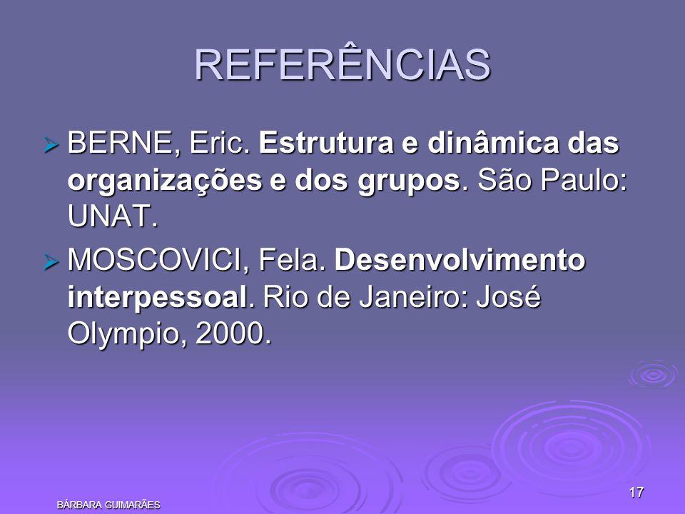 REFERÊNCIAS BERNE, Eric. Estrutura e dinâmica das organizações e dos grupos. São Paulo: UNAT.