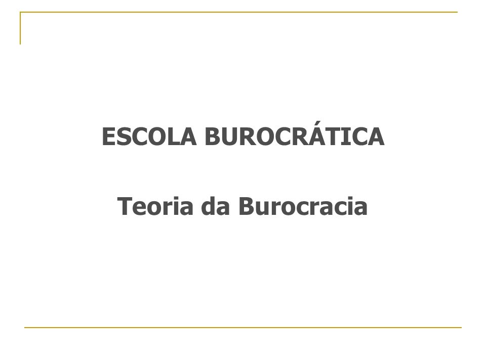 ESCOLA BUROCRÁTICA Teoria da Burocracia