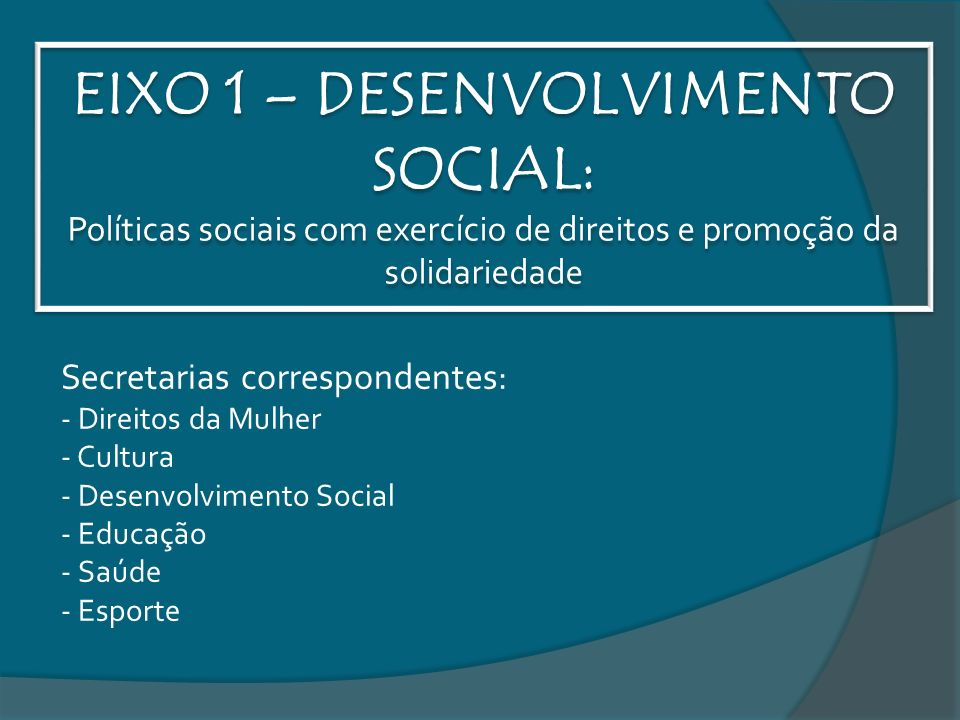 EIXO 1 – DESENVOLVIMENTO SOCIAL: Políticas sociais com exercício de direitos e promoção da solidariedade