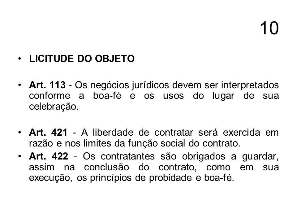 10 LICITUDE DO OBJETO. Art. 113 - Os negócios jurídicos devem ser interpretados conforme a boa-fé e os usos do lugar de sua celebração.