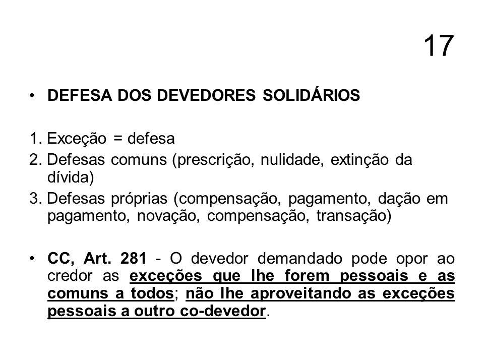 17 DEFESA DOS DEVEDORES SOLIDÁRIOS 1. Exceção = defesa