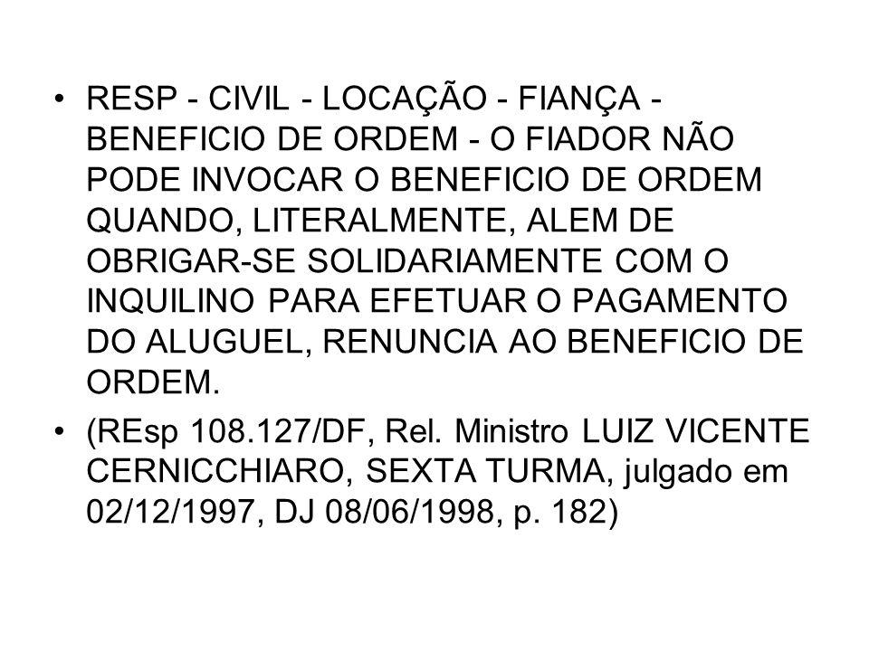 RESP - CIVIL - LOCAÇÃO - FIANÇA - BENEFICIO DE ORDEM - O FIADOR NÃO PODE INVOCAR O BENEFICIO DE ORDEM QUANDO, LITERALMENTE, ALEM DE OBRIGAR-SE SOLIDARIAMENTE COM O INQUILINO PARA EFETUAR O PAGAMENTO DO ALUGUEL, RENUNCIA AO BENEFICIO DE ORDEM.