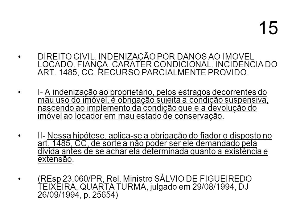 15 DIREITO CIVIL. INDENIZAÇÃO POR DANOS AO IMOVEL LOCADO. FIANÇA. CARATER CONDICIONAL. INCIDENCIA DO ART. 1485, CC. RECURSO PARCIALMENTE PROVIDO.
