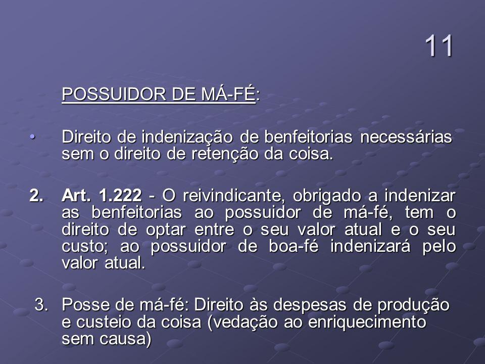 11POSSUIDOR DE MÁ-FÉ: Direito de indenização de benfeitorias necessárias sem o direito de retenção da coisa.