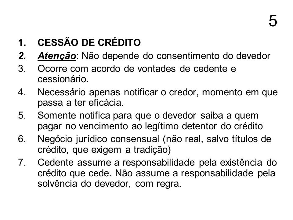 5 CESSÃO DE CRÉDITO Atenção: Não depende do consentimento do devedor