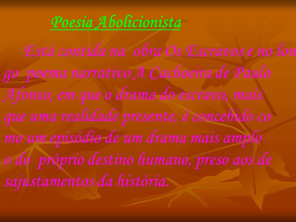 Poesia Abolicionista Está contida na obra Os Escravos e no lon. go poema narrativo A Cachoeira de Paulo.