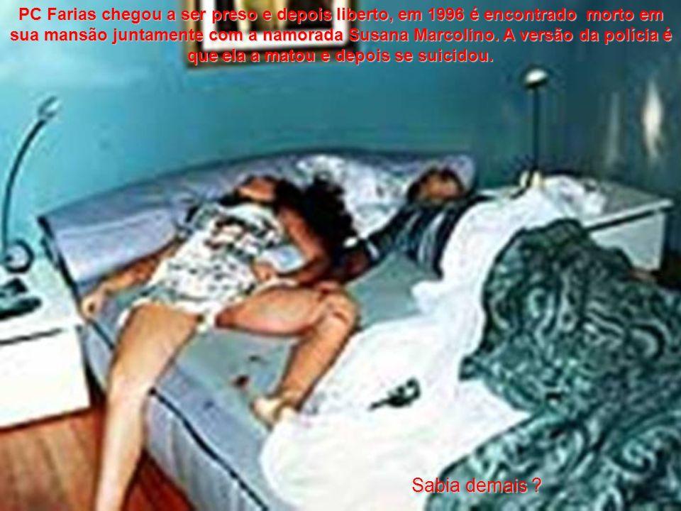 PC Farias chegou a ser preso e depois liberto, em 1996 é encontrado morto em sua mansão juntamente com a namorada Susana Marcolino. A versão da polícia é que ela a matou e depois se suicidou.