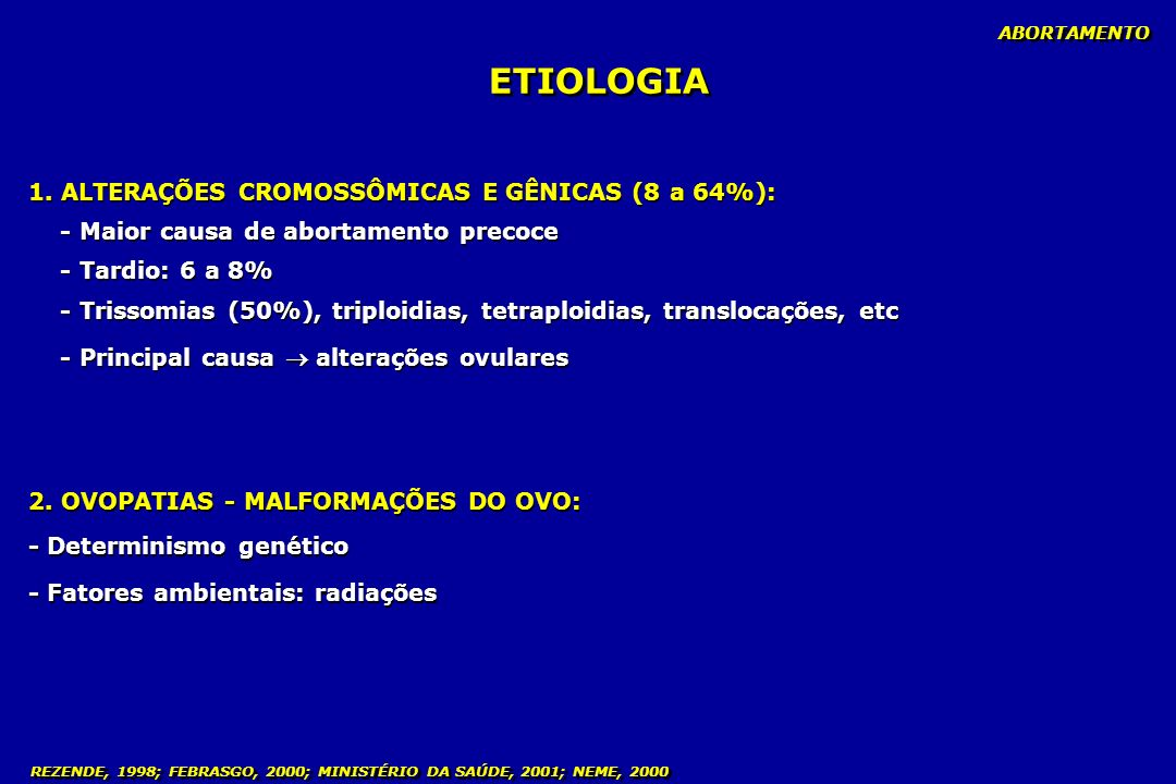 ETIOLOGIA 1. ALTERAÇÕES CROMOSSÔMICAS E GÊNICAS (8 a 64%):