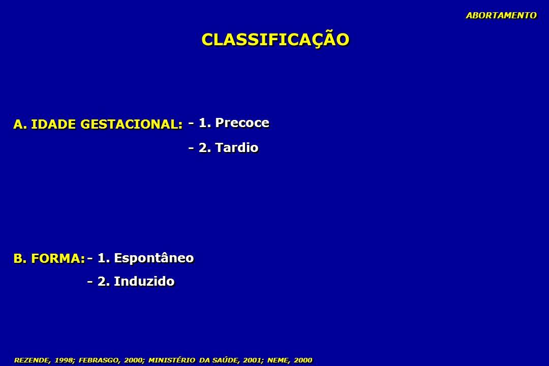 CLASSIFICAÇÃO - 1. Precoce A. IDADE GESTACIONAL: - 2. Tardio