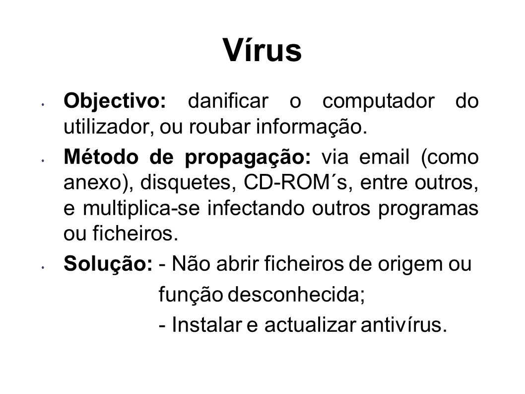 VírusObjectivo: danificar o computador do utilizador, ou roubar informação.