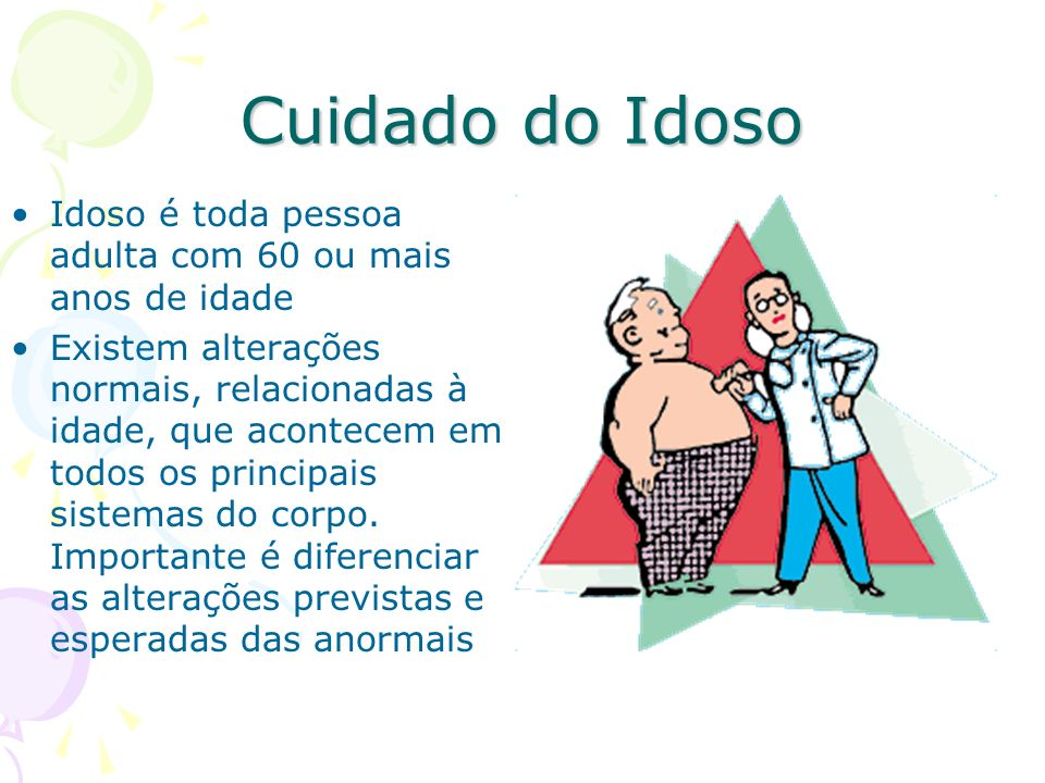 Cuidado do Idoso Idoso é toda pessoa adulta com 60 ou mais anos de idade.