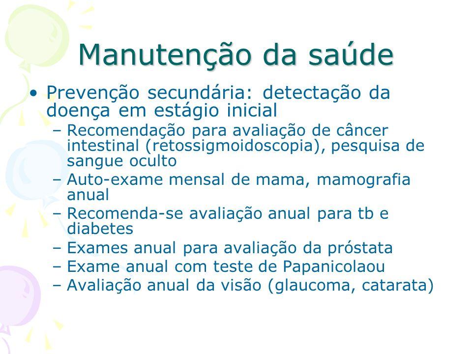 Manutenção da saúde Prevenção secundária: detectação da doença em estágio inicial.