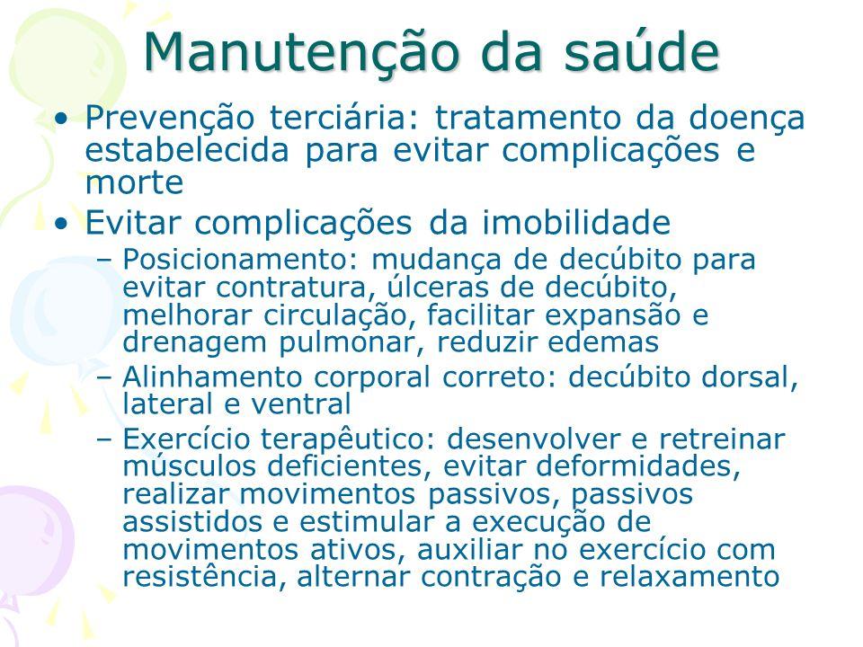 Manutenção da saúde Prevenção terciária: tratamento da doença estabelecida para evitar complicações e morte.