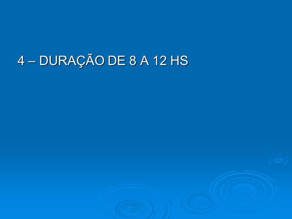 4 – DURAÇÃO DE 8 A 12 HS