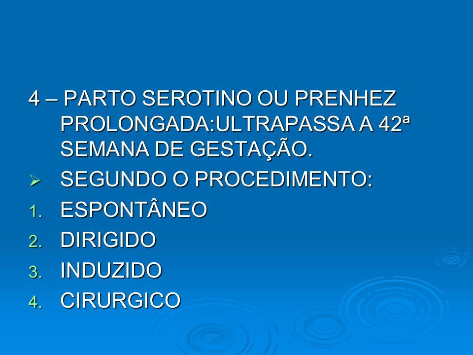 4 – PARTO SEROTINO OU PRENHEZ PROLONGADA:ULTRAPASSA A 42ª SEMANA DE GESTAÇÃO.