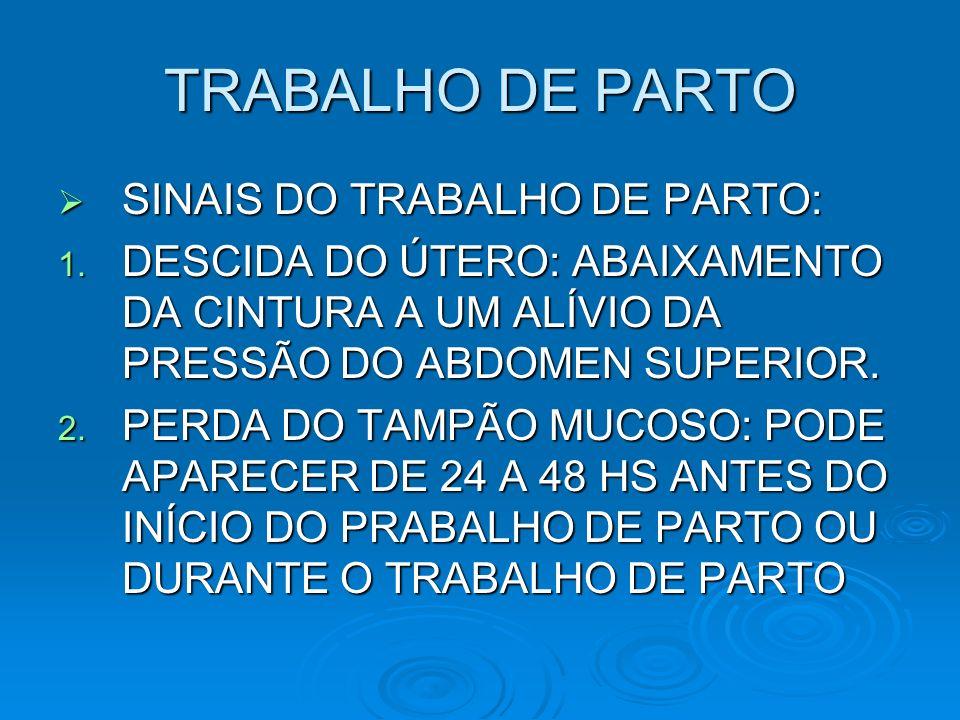 TRABALHO DE PARTO SINAIS DO TRABALHO DE PARTO: