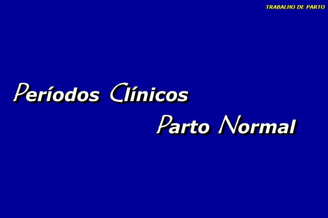 TRABALHO DE PARTO Períodos Clínicos Parto Normal