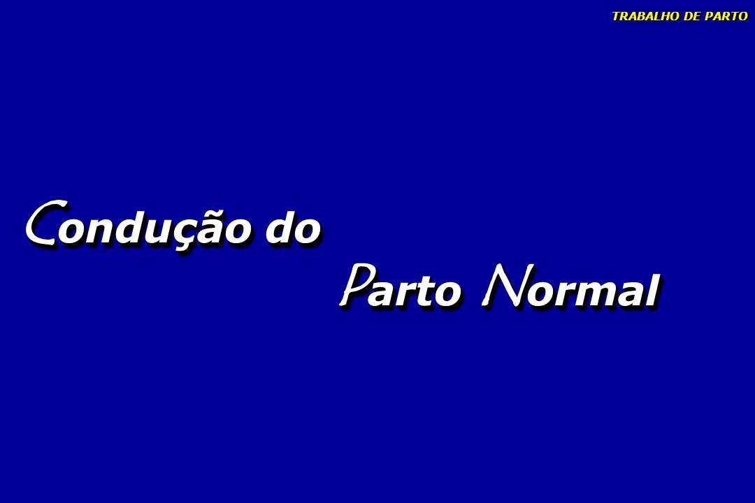 TRABALHO DE PARTO Condução do Parto Normal