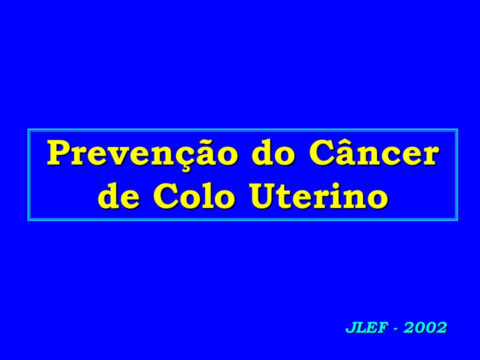 Prevenção do Câncer de Colo Uterino